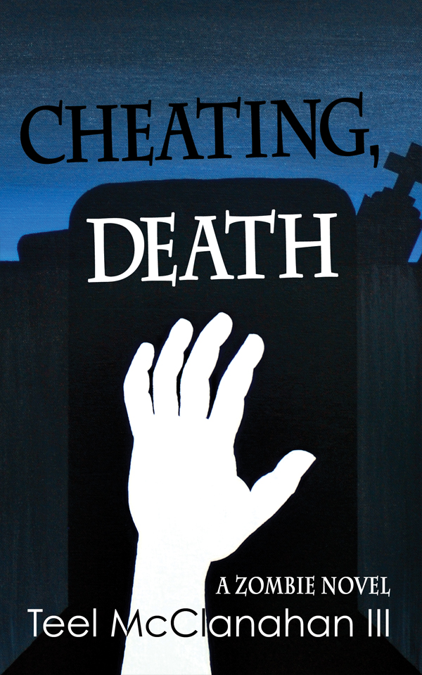 Cheating, Death, a Zombie novel by Teel McClanahan III, from Modern Evil Press