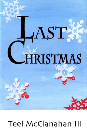 Last Christmas, a short story of Holiday Horror by Teel McClanahan III, from Modern Evil Press