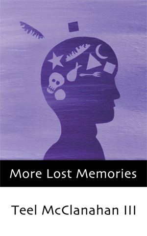 More Lost Memories, a collection of short stories by Teel McClanahan III, from Modern Evil Press