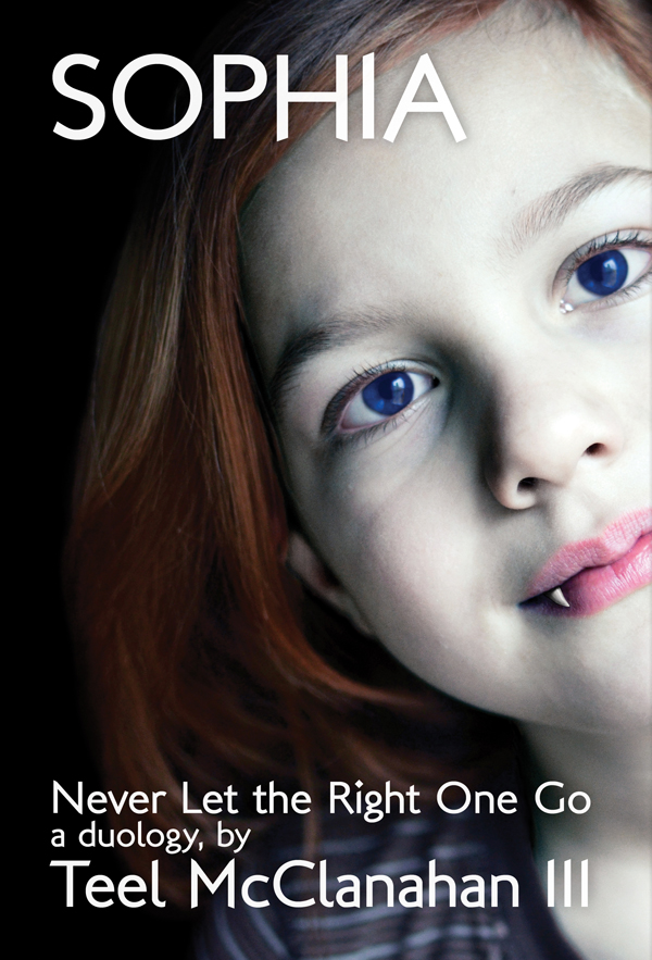 Sophia (Never Let the Right One Go), a Science Fiction novel by Teel McClanahan III, from Modern Evil Press