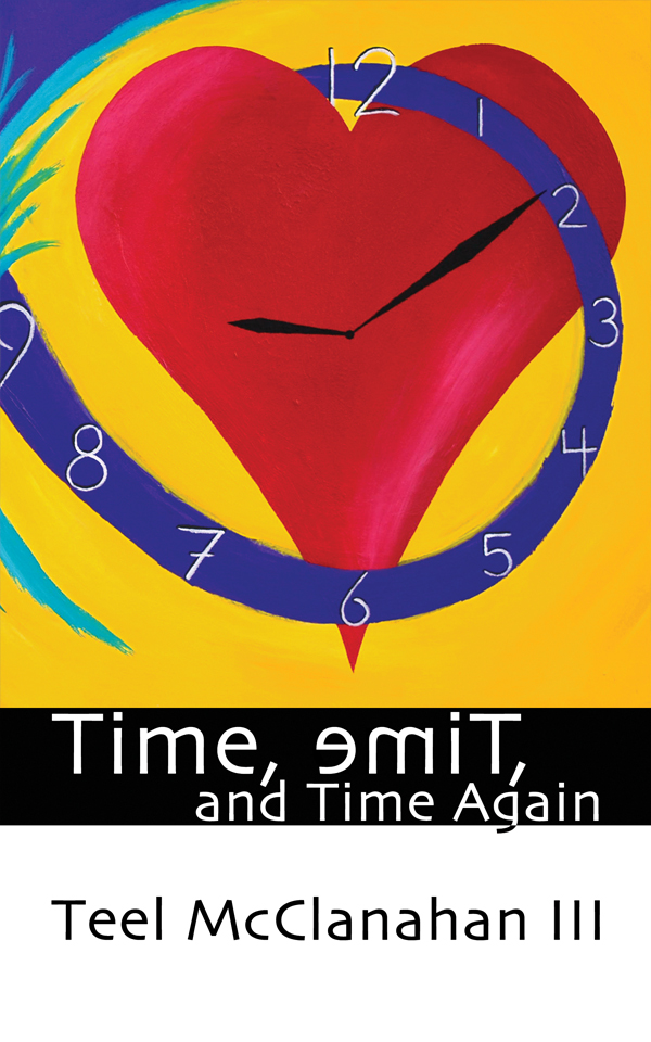 Time, emiT, and Time Again, a collection of Science Fiction short stories and essays by Teel McClanahan III, from Modern Evil Press