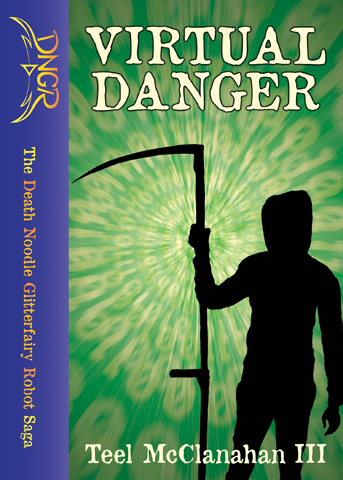 Virtual Danger, a book in The Death Noodle Glitterfairy Robot Saga, by Teel McClanahan III, from Modern Evil Press